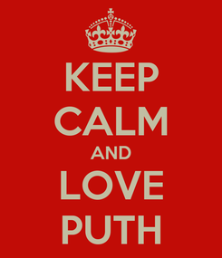 Poster: KEEP CALM AND LOVE PUTH
