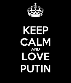 Poster: KEEP CALM AND LOVE PUTIN