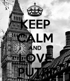 Poster: KEEP CALM AND LOVE PUTRI