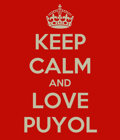 Poster: KEEP CALM AND LOVE PUYOL