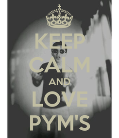 Poster: KEEP CALM AND LOVE PYM'S