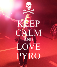 Poster: KEEP CALM AND LOVE PYRO