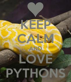 Poster: KEEP CALM AND LOVE PYTHONS