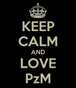 Poster: KEEP CALM AND LOVE PzM