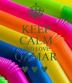 Poster: KEEP CALM AND LOVE QAMAR ♥ ♥ ♥