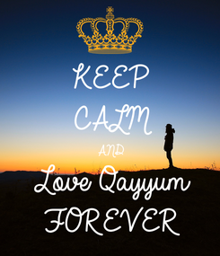 Poster: KEEP CALM AND Love Qayyum  FOREVER