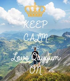Poster: KEEP CALM AND Love Qayyum  ON