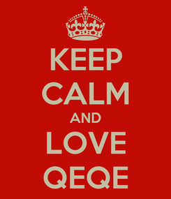 Poster: KEEP CALM AND LOVE QEQE