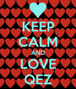 Poster: KEEP CALM AND LOVE QEZ