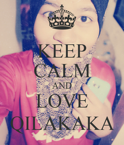 Poster: KEEP CALM AND LOVE QILAKAKA