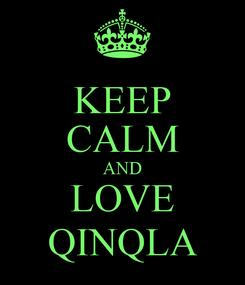 Poster: KEEP CALM AND LOVE QINQLA
