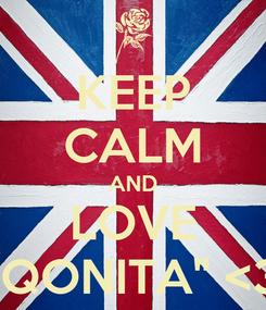 """Poster: KEEP CALM AND LOVE """"QONITA"""" <3"""