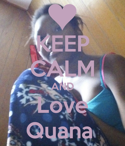 Poster: KEEP CALM AND Love Quana