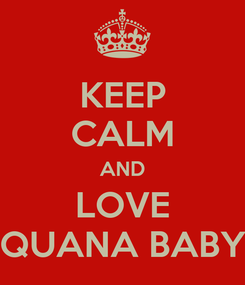 Poster: KEEP CALM AND LOVE QUANA BABY