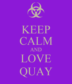 Poster: KEEP CALM AND LOVE QUAY