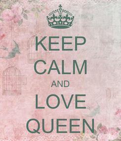 Poster: KEEP CALM AND LOVE QUEEN