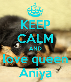 Poster: KEEP CALM AND love queen Aniya