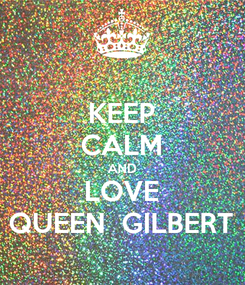 Poster: KEEP CALM AND LOVE QUEEN  GILBERT