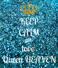 Poster: KEEP CALM AND love  Queen HEAVEN