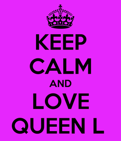 Poster: KEEP CALM AND LOVE QUEEN L