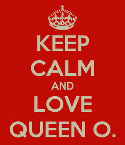 Poster: KEEP CALM AND LOVE QUEEN O.