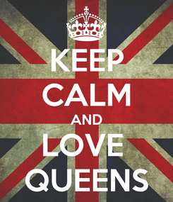 Poster: KEEP CALM AND LOVE  QUEENS