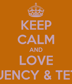 Poster: KEEP CALM AND LOVE QUENCY & TETO