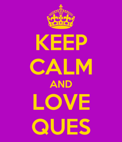 Poster: KEEP CALM AND LOVE QUES