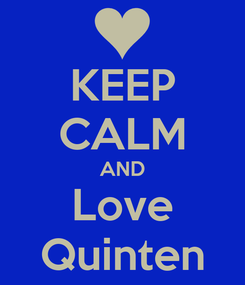 Poster: KEEP CALM AND Love Quinten