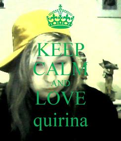 Poster: KEEP CALM AND LOVE quirina