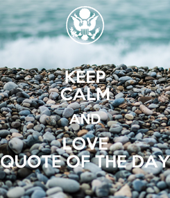 Poster: KEEP CALM AND LOVE QUOTE OF THE DAY