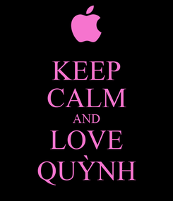 Poster: KEEP CALM AND LOVE QUỲNH