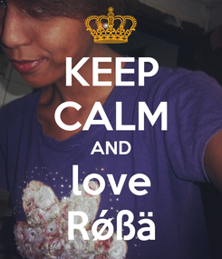 Poster: KEEP CALM AND love Rǿßä