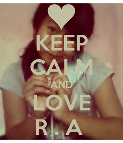 Poster: KEEP CALM AND LOVE R . A