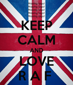 Poster: KEEP CALM AND LOVE R A F