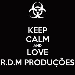 Poster: KEEP CALM AND LOVE R.D.M PRODUÇÕES