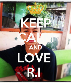 Poster: KEEP CALM AND LOVE  R.I