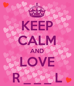 Poster: KEEP CALM AND LOVE R _ _ _ L