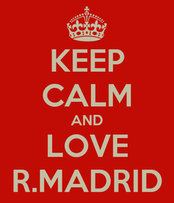 Poster: KEEP CALM AND LOVE R.MADRID