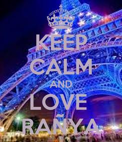 Poster: KEEP CALM AND LOVE  RAÑYA