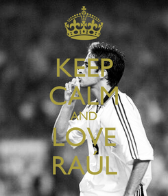 Poster: KEEP CALM AND LOVE RAÚL
