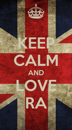 Poster: KEEP CALM AND LOVE RA