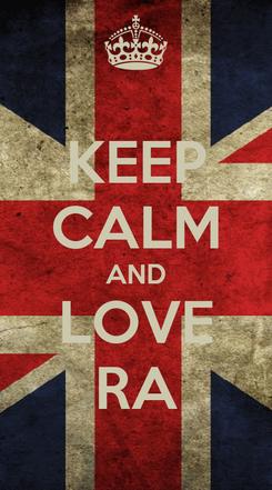 Poster: KEEP CALM AND LOVE RA