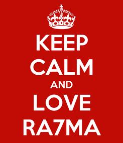 Poster: KEEP CALM AND LOVE RA7MA
