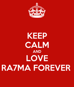 Poster: KEEP CALM AND LOVE RA7MA FOREVER