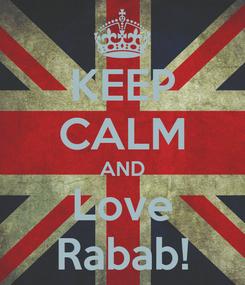 Poster: KEEP CALM AND Love Rabab!