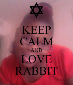 Poster: KEEP CALM AND LOVE RABBIT