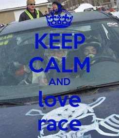 Poster: KEEP CALM AND love race