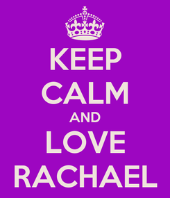 Poster: KEEP CALM AND LOVE RACHAEL