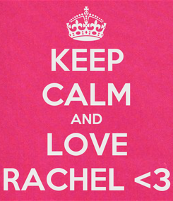 Poster: KEEP CALM AND LOVE RACHEL <3